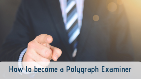 How to become a Polygraph examiner
